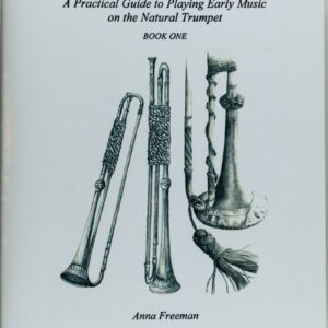 Freeman Natural Trumpet Basics, Book 1: A Practical Guide to Playing Early Music on the Natural Trumpet