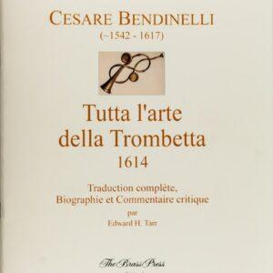 Bendinelli Tutta l'arte della Trombetta, Traduction francaise compléte, Biographie et Commentaire critique de Edward H. Tarr